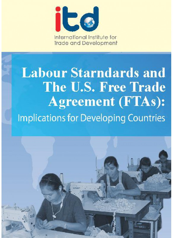 Labour Standards and The U.S. Free Trade Agreements (FTAs)- Implications for Development Countries
