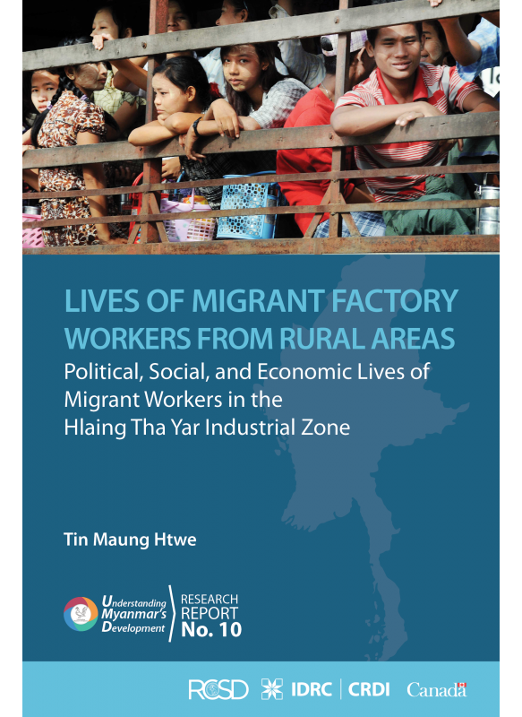 Lives of Migrant Factory Workers from Rural Areas: Political, Social, and Economic Lives of Migrant Workers in the Hlaing Tha Yar Industrial Zone