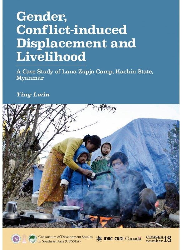CDSSEA 18 Gender, Conflict-induced Displacement and Livelihood: A Case Study of Lana Zupja Camp, Kachin State, Myanmar