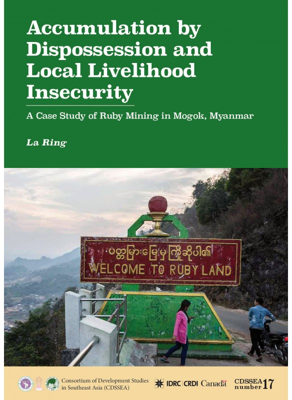 Accumulation by Dispossession and Local Livelihood Insecurity: Case Study of Ruby Mining in Mogok, Myanmar