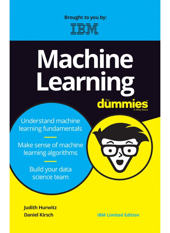Machine Learning for Dummies (Free IBM Limited Edition)