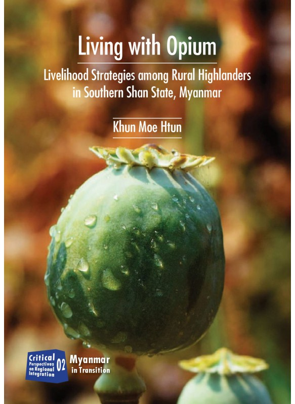 Living with Opium - Liverlihood strategies among Rurai Highlanders in southern shan state, Myanmar